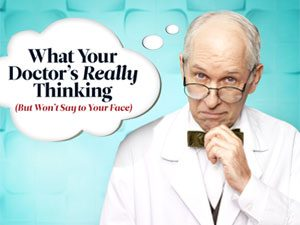 What Your Doctor's Really Thinking (But Won't Say to Your Face)