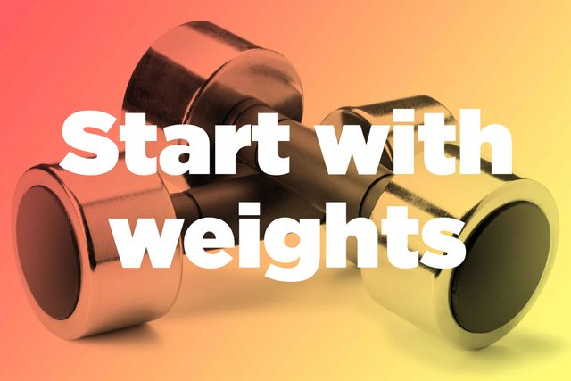 """Words """"start with weights"""" over hand weights"""