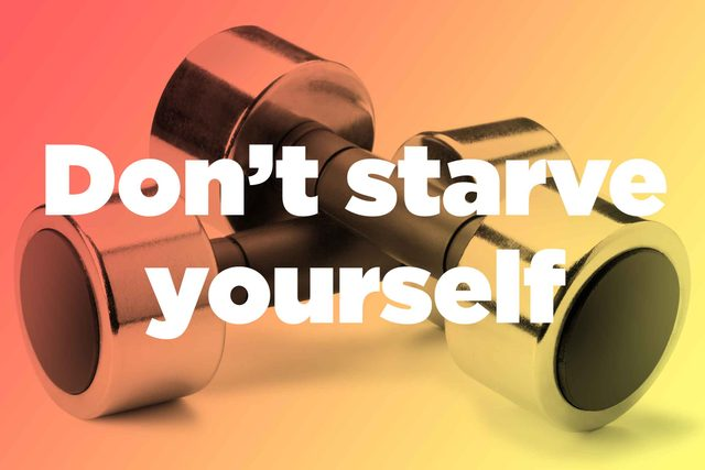 """Words """"don't starve yourself"""" over hand weights"""