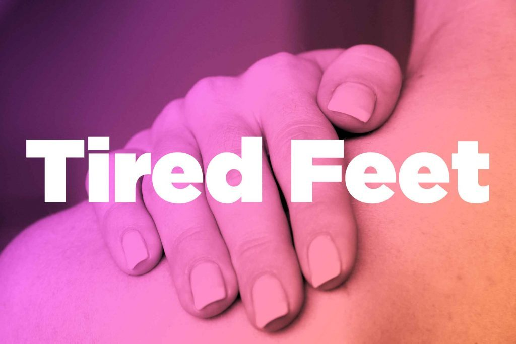 "Words ""tired feet"" over image of hands rubbing shoulder"
