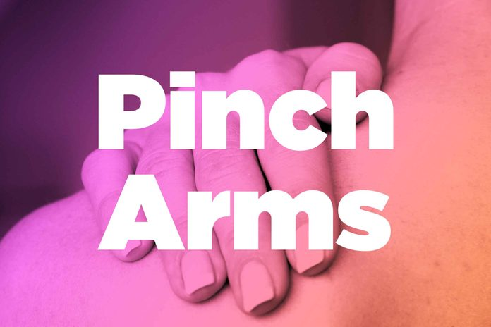 "Words ""pinch arms"" over image of hands rubbing shoulder"