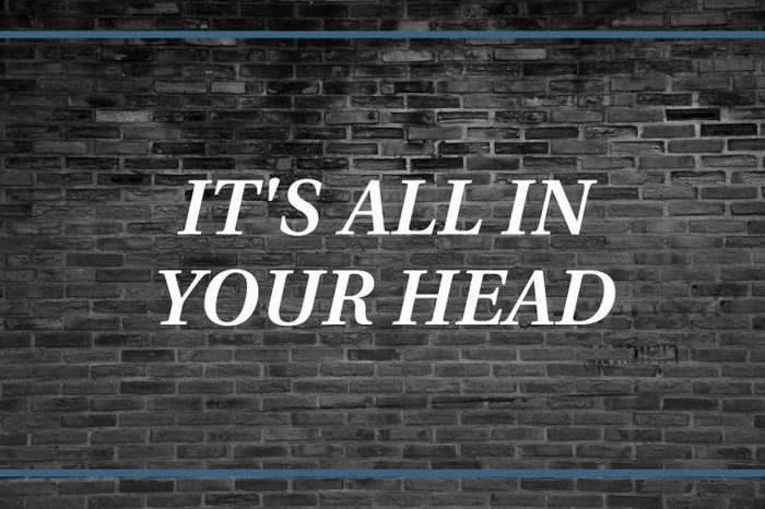 Brick wall background that says: It's all in your head.