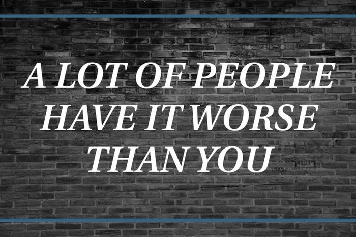Brick wall background that says: A lot of people have it worse than you.