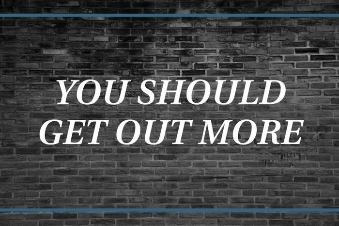 Brick wall background: You should get out more.
