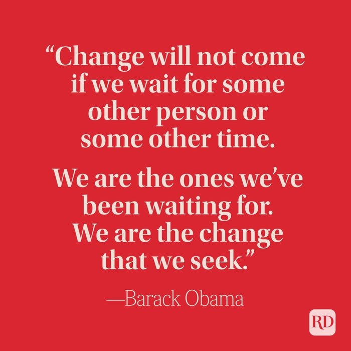 """""""Change will not come if we wait for some other person or some other time. We are the ones we've been waiting for. We are the change that we seek."""" –Barack Obama"""